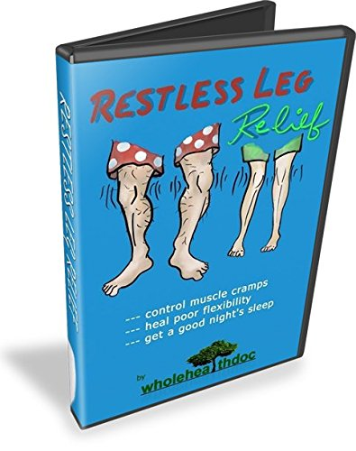 (Restless Leg Relief - Complete Home Treatment: Control and Relieve Restless Leg Syndrome Symptoms)