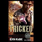 Tricked: The Iron Druid Chronicles, Book 4 | Kevin Hearne