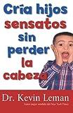 Cria hijos sensatos sin perder la cabeza (Spanish Edition)