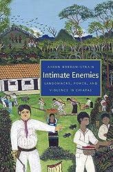 Intimate Enemies: Landowners, Power, and Violence in Chiapas