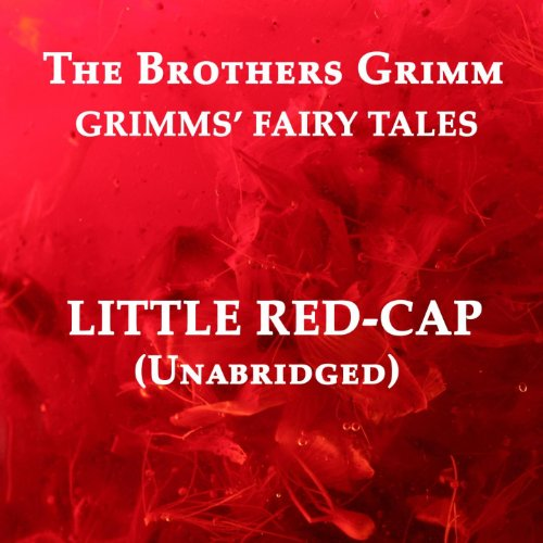 The Complete Fairy Tales of the Brothers Grimm - Little Red-Cap Summary & Analysis