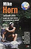 Latitude zero: 40000 km pour partir a la rencontre du monde (French Edition) by Mike Horn (2001-06-05)
