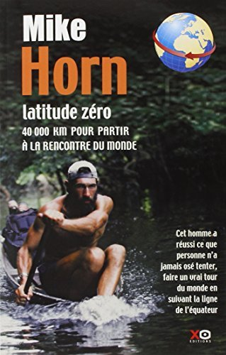 Latitude zero: 40000 km pour partir a la rencontre du monde (French Edition) by Mike Horn (2001-06-05)