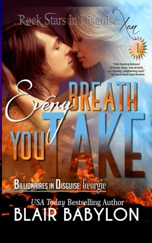 Every Breath You Take (Billionaires in Disguise: Georgie and Rock Stars in Disguise: Xan, Book 1): A New Adult Rock Star Romance (Volume 1)