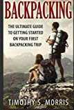 Search : Backpacking: The Ultimate Guide to Getting Started on Your First Backpacking Trip