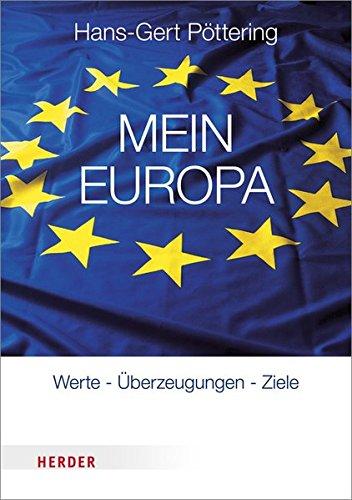 Mein Europa: Werte, Überzeugungen, Ziele in Zitaten Gebundenes Buch – 8. September 2015 Hans-Gert Pöttering Überzeugungen Verlag Herder 3451348373