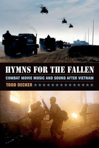 Hymns for the Fallen: Combat Movie Music and Sound after Vietnam by Decker Todd