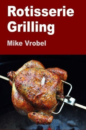 Rotisserie Grilling: 50 Recipes For Your Grill's Rotisserie by Vrobel, Mike (5/31/2012)