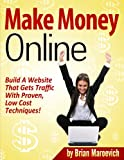 Make Money Online - Build A Website That Gets Traffic With Proven Low Cost Techniques!