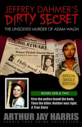 Jeffrey Dahmer's Dirty Secret: The Unsolved Murder of Adam Walsh: SPECIAL SINGLE EDITION. First the police found the bod