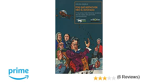 Por Qué Beethoven Tiró El Estofado Musicalia Scherzo: Amazon.es: Steven Isserlis, Adam Stower, Javier Alfaya McShane: Libros
