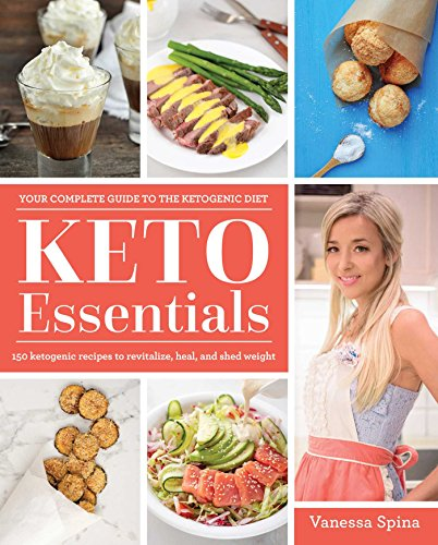Keto Essentials: 150 Ketogenic Recipes to Revitalize, Heal, and Shed Weight by Vanessa Spina