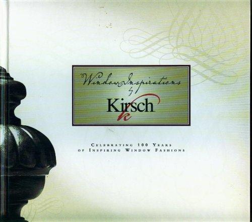 Window Inspirations By Kirsch: Celebrating 100 Years of Inspiring Window Fashions (1907-2007)