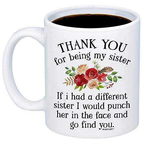 MyCozyCups Funny Gifts For Sister - If I Had A Different Sister I Would Punch Her In The Face And Go Find You Coffee Mug - Sarcastic 15oz Cup For Your Best Friend, Sister, Sibling, Birthday, Christmas