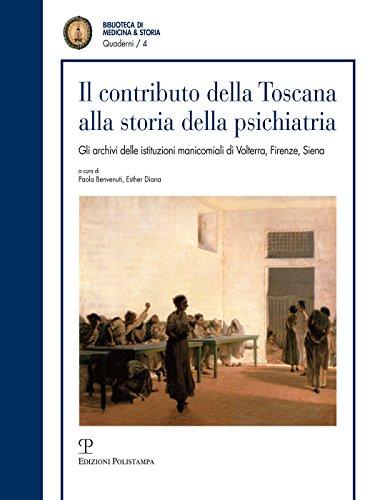 Il contributo della Toscana alla storia della psichiatria: Gli archivi delle istituzioni manicomiali di Volterra, Firenze, Siena (Quaderni della Biblioteca di Medicina & Storia)