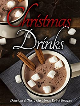 Christmas Recipes: Christmas Drinks: Delicious & Tasty Christmas Drink Everyone Will Love! by [Michaels, Kelly]
