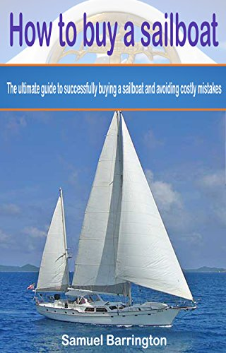 amazon com how to buy a sailboat the ultimate guide to rh amazon com used sailboat buying guide Auto Buyers Guide Form