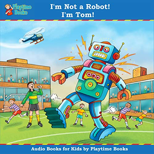 I'm not a Robot ...I'm Tom: Books for Kids by Playtime Books (English Edition)