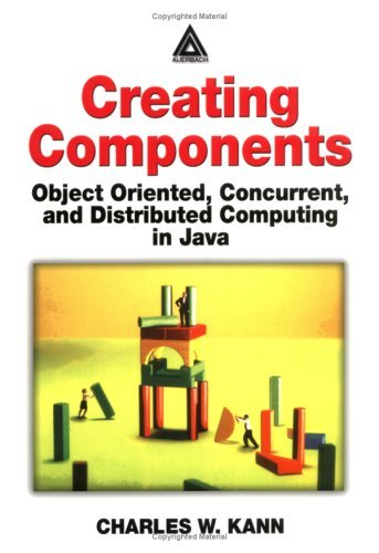 Download Creating Components:  Object Oriented, Concurrent, and Distributed Computing in Java Pdf