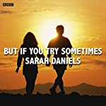 But if You Try Sometimes: A BBC Radio 4 dramatisation | Sarah Daniels