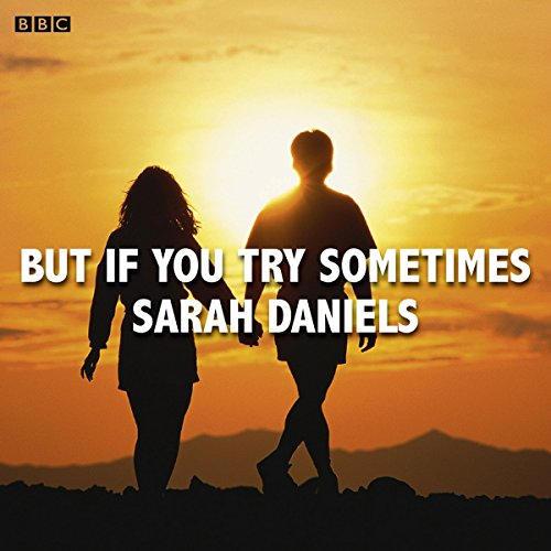 But if You Try Sometimes: A BBC Radio 4 dramatisation