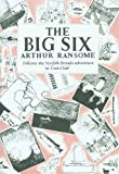 By Arthur Ransome The Big Six (Rev Ed)