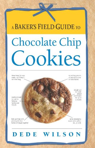 A Baker's Field Guide to Chocolate Chip Cookies (Baker's FG) by Dede Wilson