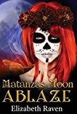 Front cover for the book Matanzas Moon: ABLAZE by Elizabeth Raven