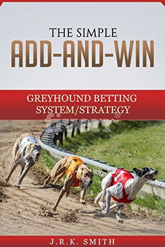 THE SIMPLE ADD-AND-WIN GREYHOUND BETTING SYSTEM/STRATEGY ()