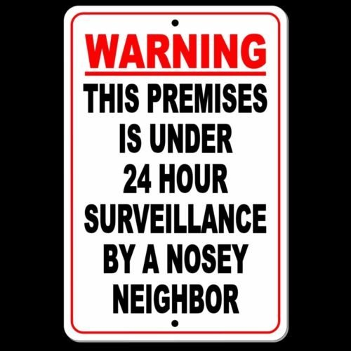 Warning This Premises Under 24 Hour Surveillance by A Nosey Neighbor Sign TINA-R
