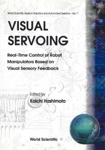 Visual Servoing: Real-Time Control of Robot Manipulators Based on Visual Sensory Feedback (World Scientific Robotics and Intelligent Systems)