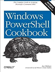 Windows PowerShell Cookbook: The Complete Guide to Scripting Microsoft's Command Shell by Holmes, Lee 3rd (third) Edition (1/17/2013)