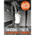 Sandbag Fitness: 150 High Intensity Workouts