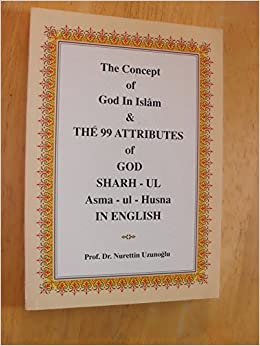 The Concept Of God In Islam 99 Attributes Sharh Ul Asma Husna IN ENGLISH Paperback 1998