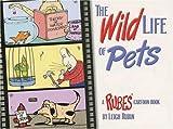 The Wild Life of Pets: A Rubes Cartoon Book (Rubes(r) Cartoon Pet)