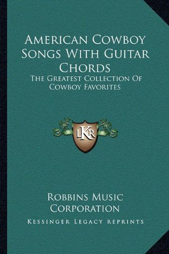- American Cowboy Songs With Guitar Chords: The Greatest Collection Of Cowboy Favorites