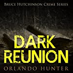 Dark Reunion, Book 1: Bruce Hutchinson Crime Series | Orlando Hunter