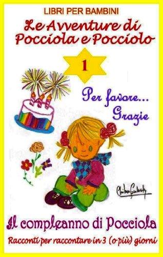 Libri per Bambini: 1. Le avventure di Pocciola e Pocciolo. Per favore..., grazie. Il compleanno di Pocciola. (Italian Edition)