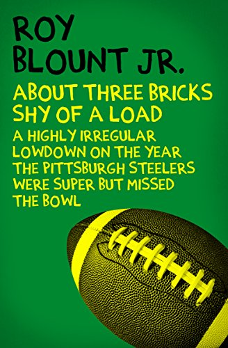 About Three Bricks Shy of a Load: A Highly Irregular Lowdown on the Year the Pittsburgh Steelers Were Super but Missed the Bowl cover