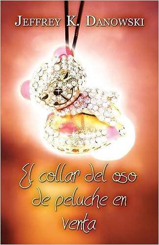 Amazon.com: El collar del oso de peluche en venta (Spanish) (Spanish Edition) (9781682902547): Jeffrey K. Danowski: Books