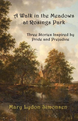 A Walk in the Meadows at Rosings Park: Three Stories Inspired by Pride and Prejudice ()