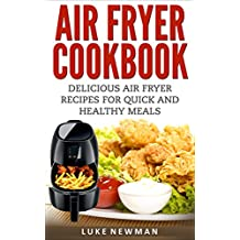 Air Fryer Cookbook: Delicious Air Fryer Recipes for Quick and Healthy Meals (English Edition)