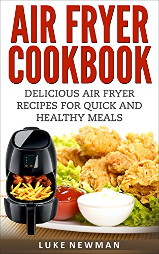Air Fryer Cookbook: Delicious Air Fryer Recipes for Quick and Healthy Meals