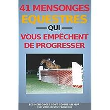 41 MENSONGES EQUESTRES QUI VOUS EMPECHENT DE PROGRESSER (French Edition)