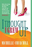 I Thought I Grew Up, Michelle Churchill, 1440136181