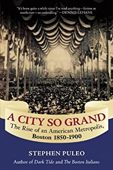 A City So Grand: The Rise of an American Metropolis: Boston 1850-1900 by [Puleo, Stephen]