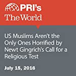 US Muslims Aren't the Only Ones Horrified by Newt Gingrich's Call for a Religious Test   Matthew Bell