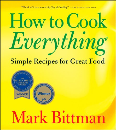 How to Cook Everything: Simple Recipes for Great Food (2006) (Book) written by Mark Bittman