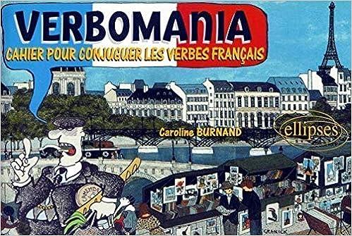 Verbomania Cahier Pour Conjuguer Les Verbes Francais Burnand Caroline 9782729859695 Amazon Com Books