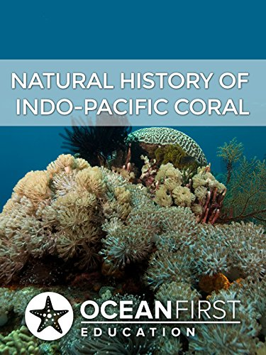 Natural History of Indo-Pacific Coral (Indo Pacific Coral)